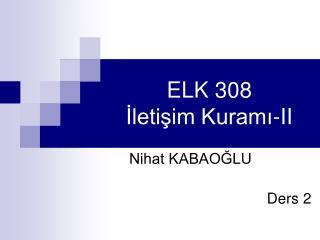 ELK 308  İletişim Kuramı-II