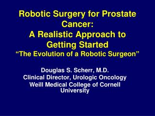 Douglas S. Scherr, M.D. Clinical Director, Urologic Oncology