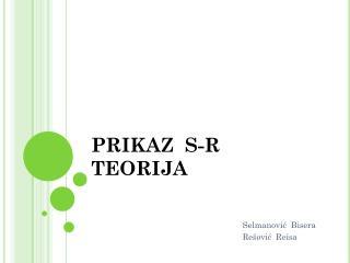 PRIKAZ  S-R TEORIJA
