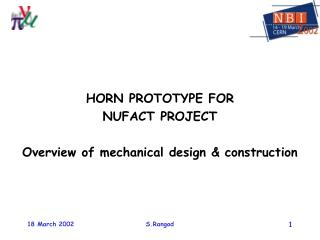 HORN PROTOTYPE FOR  NUFACT PROJECT Overview of mechanical design & construction
