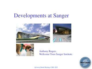 Developments at Sanger