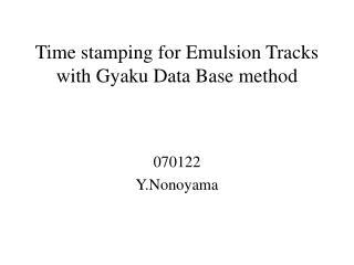 Time stamping for Emulsion Tracks with Gyaku Data Base method