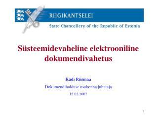 Süsteemidevaheline elektrooniline dokumendivahetus Kädi Riismaa Dokumendihalduse osakonna juhataja