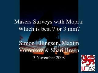 Masers Surveys with Mopra: Which is best 7 or 3 mm? Simon Ellingsen, Maxim Voronkov & Shari Breen