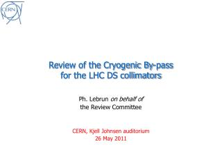 Review of the Cryogenic By-pass for the LHC DS collimators