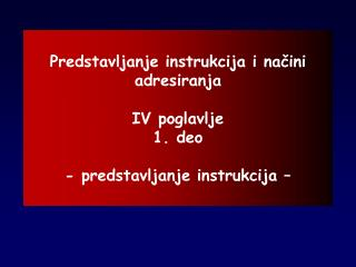 Predstavljanje instrukcija i načini adresiranja IV poglavlje 1. deo - predstavljanje instrukcija –