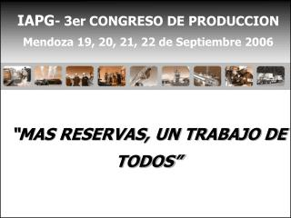 IAPG - 3er CONGRESO DE PRODUCCION Mendoza 19, 20, 21, 22 de Septiembre 2006
