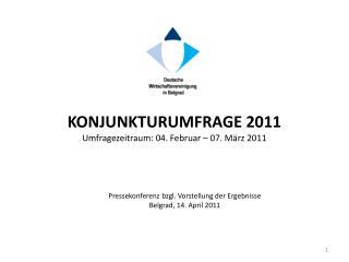 KONJUNKTURUMFRAGE 2011 Umfragezeitraum: 04. Februar – 07. März 2011