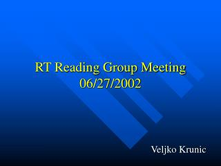 RT Reading Group Meeting  06/27/2002