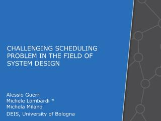 CHALLENGING SCHEDULING PROBLEM IN THE FIELD OF SYSTEM DESIGN