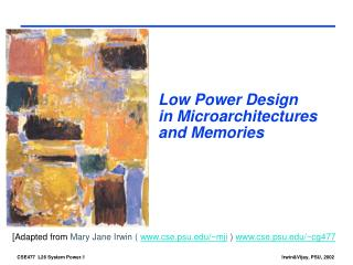 Low Power Design in Microarchitectures  and Memories