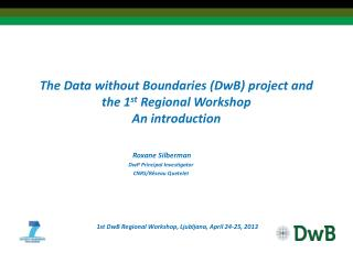 The Data without Boundaries ( DwB ) project and the 1 st  Regional Workshop An introduction
