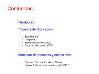 Contenidos: Introducción. Procesos de fabricación.   Sala Blanca   Litografía