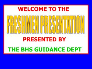 WELCOME TO THE                        PRESENTED BY   THE BHS GUIDANCE DEPT.