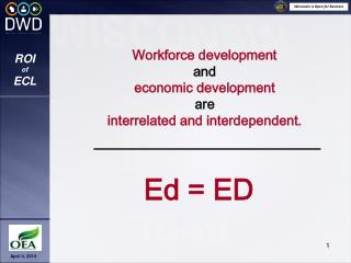 Workforce development and  economic development are  interrelated and interdependent.