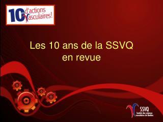 Les 10 ans de la SSVQ             en revue