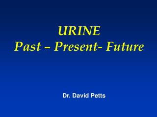 URINE Past � Present- Future