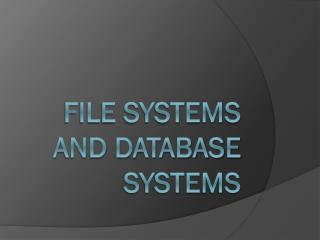 File Systems and Database Systems