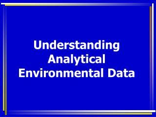 Understanding  Analytical Environmental Data
