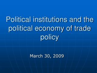 Political institutions and the political economy of trade policy