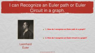 I can Recognize an Euler path or Euler Circuit in a graph.