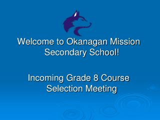Welcome to Okanagan Mission Secondary School!  Incoming Grade 8 Course Selection Meeting