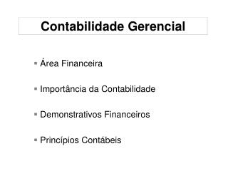 Área Financeira  Importância da Contabilidade  Demonstrativos Financeiros  Princípios Contábeis