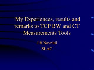 My Experiences, results and remarks to  TCP BW  and CT  Measurements Tools