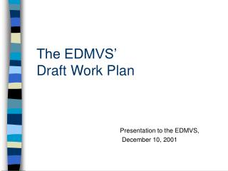 The EDMVS' Draft Work Plan