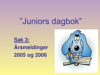 """""""Juniors dagbok"""""""