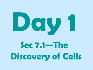 Day 1 Sec 7.1—The Discovery of Cells