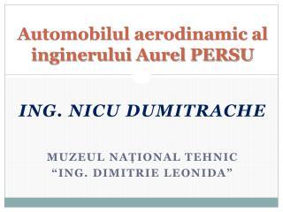 Automobilul aerodinamic al inginerului Aurel PERSU