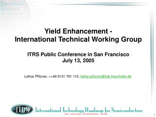 Yield Enhancement - International Technical Working Group ITRS Public Conference in San Francisco