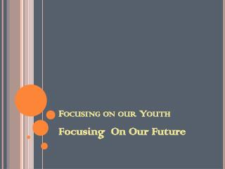 Focusing on our Youth