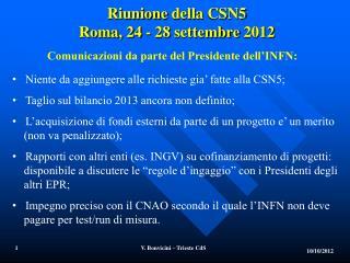 Niente  da  aggiungere alle richieste gia '  fatte alla  CSN5;