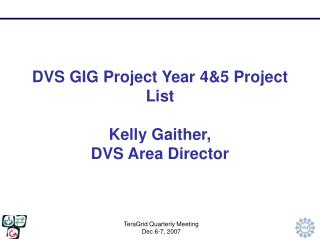 DVS GIG Project Year 4&5 Project List Kelly Gaither,  DVS Area Director