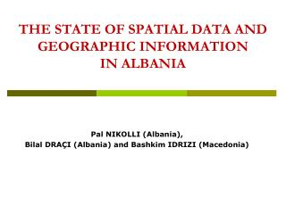 THE STATE OF SPATIAL DATA AND GEOGRAPHIC INFORMATION  IN ALBANIA