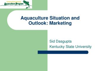Aquaculture Situation and Outlook: Marketing