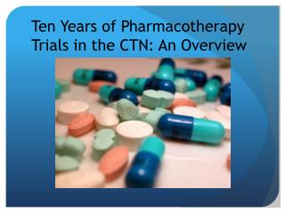 Ten Years of Pharmacotherapy Trials in the CTN: An Overview