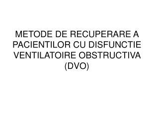 METODE DE RECUPERARE A PACIENTILOR CU DISFUNCTIE VENTILATOIRE OBSTRUCTIVA (DVO)