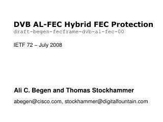 DVB AL-FEC Hybrid FEC Protection draft-begen-fecframe-dvb-al-fec-00 IETF 72 – July 2008