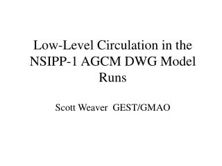Low-Level Circulation in the NSIPP-1 AGCM DWG Model Runs Scott Weaver  GEST/GMAO