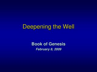 Deepening the Well
