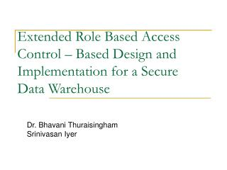 Extended Role Based Access Control – Based Design and Implementation for a Secure Data Warehouse