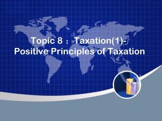Topic 8  : Taxation(1)-  Positive Principles of Taxation