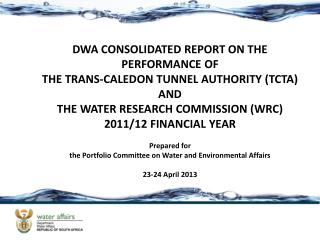 DWA CONSOLIDATED REPORT ON THE PERFORMANCE OF  THE TRANS-CALEDON TUNNEL AUTHORITY (TCTA) AND