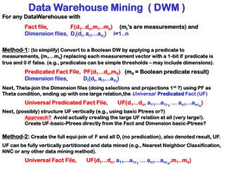 Data Warehouse Mining  ( DWM ) For any DataWarehouse with
