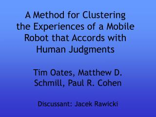 A Method for Clustering  the Experiences of a Mobile Robot that Accords with Human Judgments