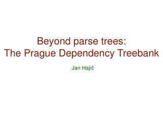 Beyond parse trees: The Prague Dependency Treebank