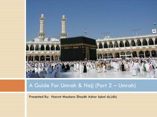 A Guide For Umrah & Hajj (Part 2 � Umrah)